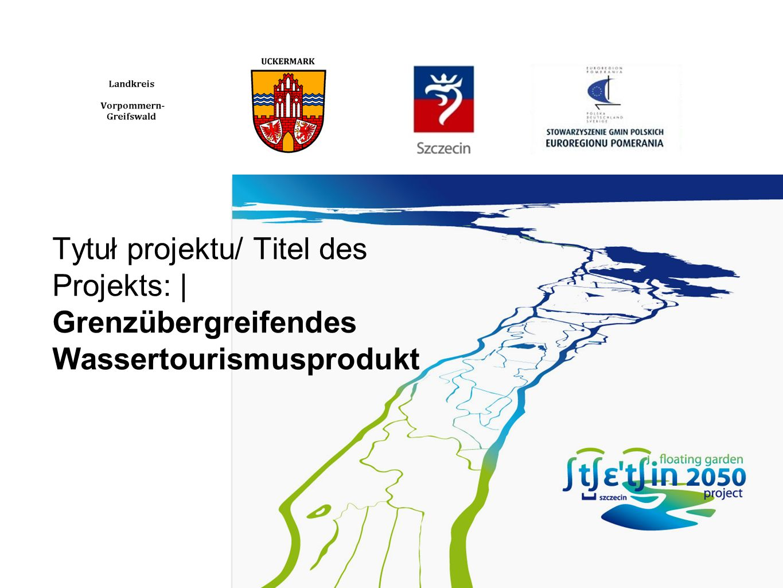 Tytuł projektu/ Titel des Projekts: | Grenzübergreifendes Wassertourismusprodukt