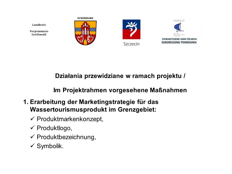 Działania przewidziane w ramach projektu / Im Projektrahmen vorgesehene Maßnahmen 1.Erarbeitung der Marketingstrategie für das Wassertourismusprodukt