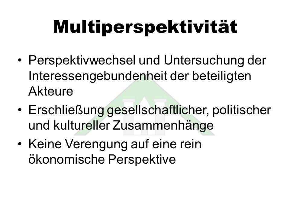Multiperspektivität Perspektivwechsel und Untersuchung der Interessengebundenheit der beteiligten Akteure Erschließung gesellschaftlicher, politischer