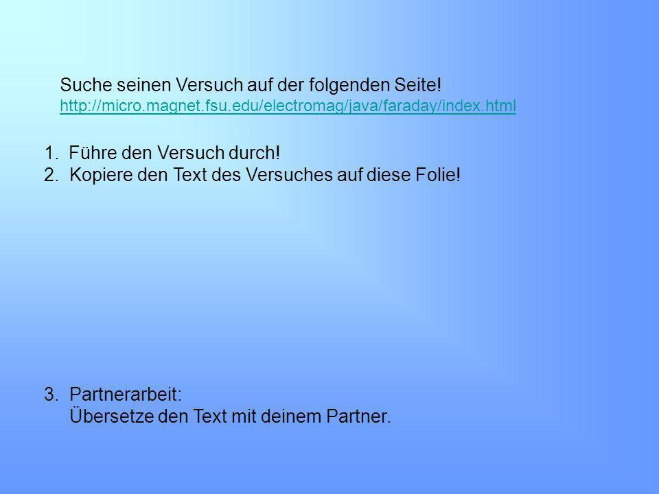 1.Führe den Versuch durch! 2. Kopiere den Text des Versuches auf diese Folie! 3. Partnerarbeit: Übersetze den Text mit deinem Partner. Suche seinen Ve