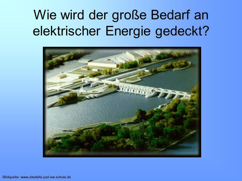 Wie wird der große Bedarf an elektrischer Energie gedeckt? Bildquelle: www.zitadelle.juel.nw.schule.de