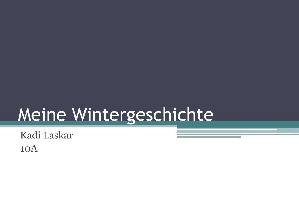 Meine Wintergeschichte Kadi Laskar 10A