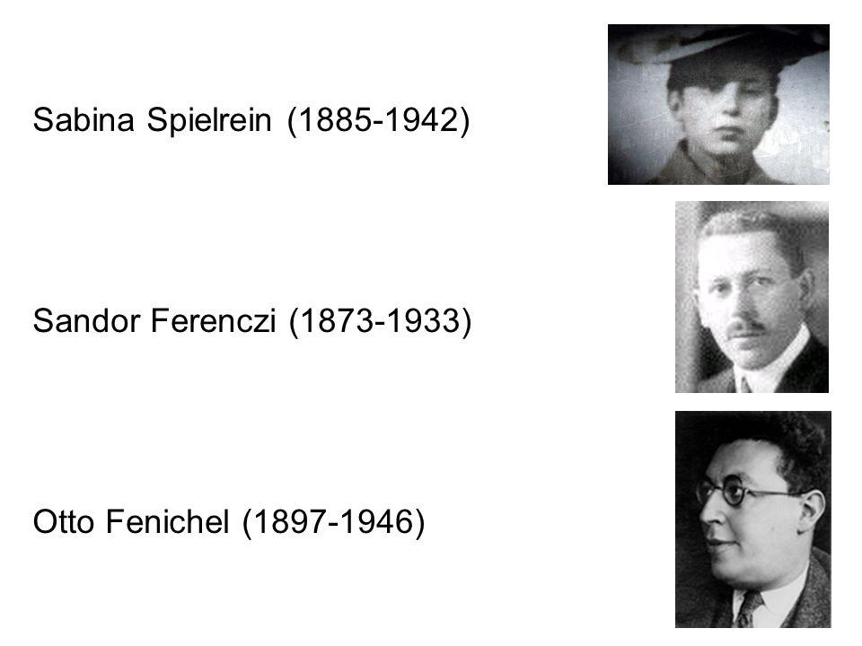 Sabina Spielrein (1885-1942) Sandor Ferenczi (1873-1933) Otto Fenichel (1897-1946)