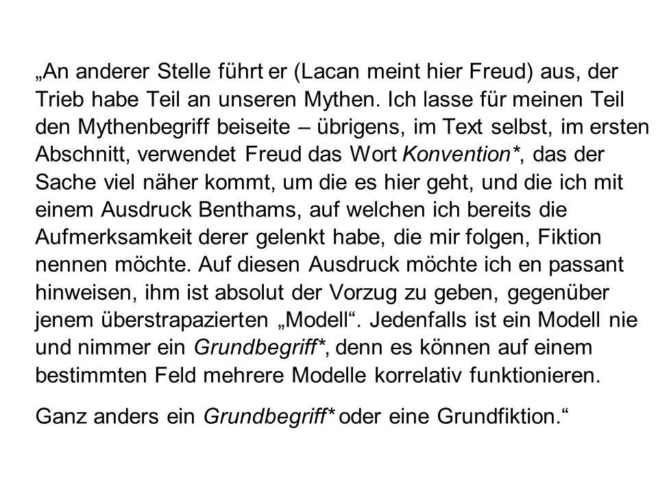 An anderer Stelle führt er (Lacan meint hier Freud) aus, der Trieb habe Teil an unseren Mythen.