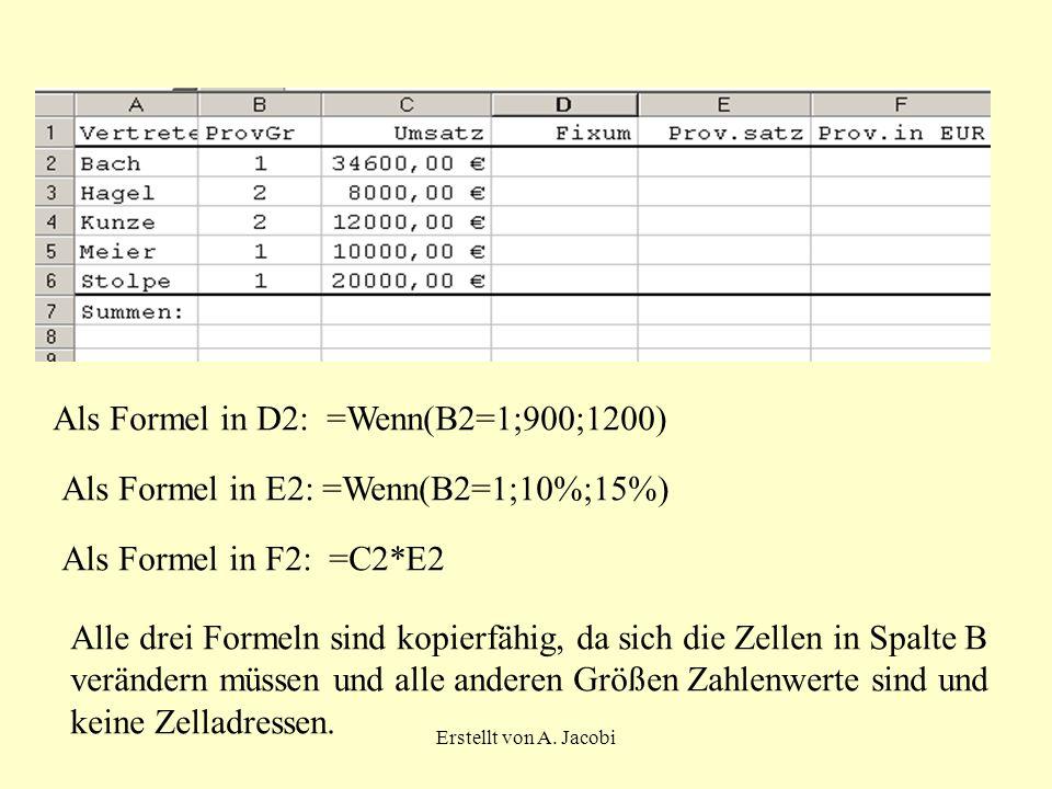 Erstellt von A. Jacobi Als Formel in D2: =Wenn(B2=1;900;1200) Als Formel in E2: =Wenn(B2=1;10%;15%) Als Formel in F2: =C2*E2 Alle drei Formeln sind ko