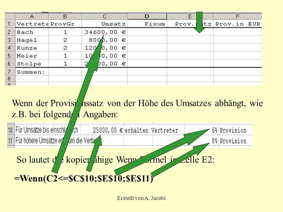 Erstellt von A. Jacobi Wenn der Provisionssatz von der Höhe des Umsatzes abhängt, wie z.B. bei folgenden Angaben: So lautet die kopierfähige Wenn-Form