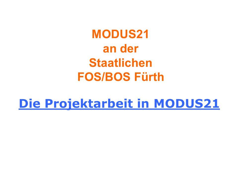 MODUS21 an der Staatlichen FOS/BOS Fürth Die Projektarbeit in MODUS21