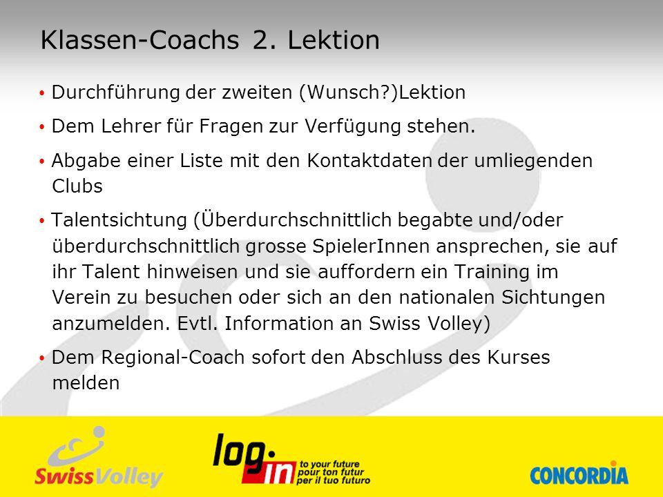 Klassen-Coachs 2. Lektion Durchführung der zweiten (Wunsch?)Lektion Dem Lehrer für Fragen zur Verfügung stehen. Abgabe einer Liste mit den Kontaktdate