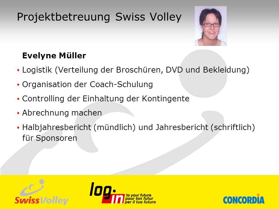 Projektbetreuung Swiss Volley Evelyne Müller Logistik (Verteilung der Broschüren, DVD und Bekleidung) Organisation der Coach-Schulung Controlling der