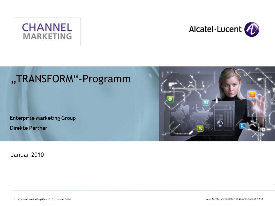 Alle Rechte vorbehalten © Alcatel-Lucent 2010 1 | Channel Marketing-Plan 2010 | Januar 2010 TRANSFORM-Programm Enterprise Marketing Group Direkte Partner Januar 2010