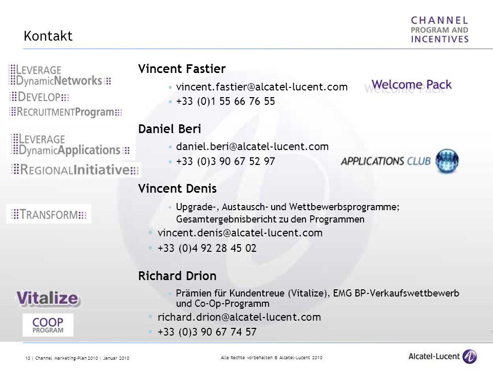 Alle Rechte vorbehalten © Alcatel-Lucent 2010 10 | Channel Marketing-Plan 2010 | Januar 2010 Kontakt Vincent Fastier vincent.fastier@alcatel-lucent.com +33 (0)1 55 66 76 55 Daniel Beri daniel.beri@alcatel-lucent.com +33 (0)3 90 67 52 97 Vincent Denis Upgrade-, Austausch- und Wettbewerbsprogramme; Gesamtergebnisbericht zu den Programmen vincent.denis@alcatel-lucent.com +33 (0)4 92 28 45 02 Richard Drion Prämien für Kundentreue (Vitalize), EMG BP-Verkaufswettbewerb und Co-Op-Programm richard.drion@alcatel-lucent.com +33 (0)3 90 67 74 57