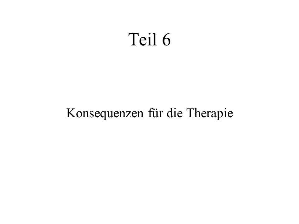 Teil 6 Konsequenzen für die Therapie