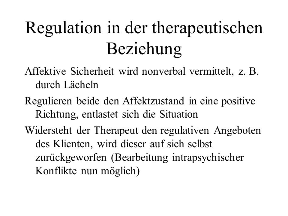 Regulation in der therapeutischen Beziehung Affektive Sicherheit wird nonverbal vermittelt, z.