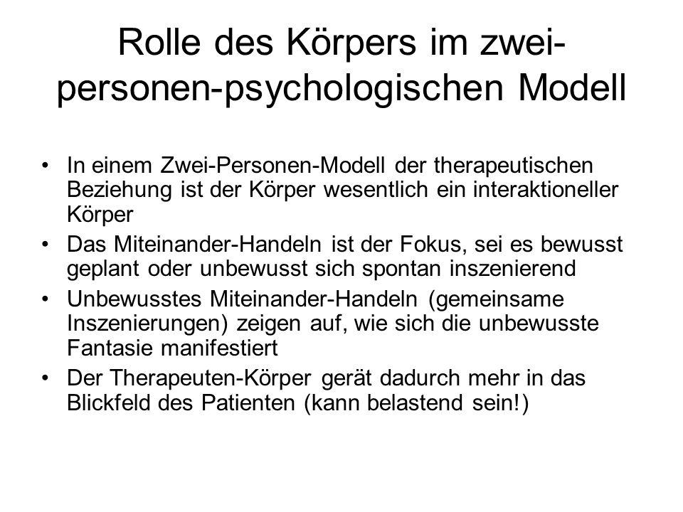 Rolle des Körpers im zwei- personen-psychologischen Modell In einem Zwei-Personen-Modell der therapeutischen Beziehung ist der Körper wesentlich ein i