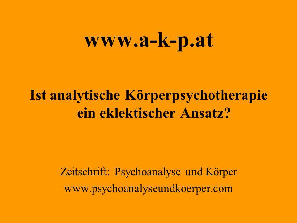 www.a-k-p.at Ist analytische Körperpsychotherapie ein eklektischer Ansatz.