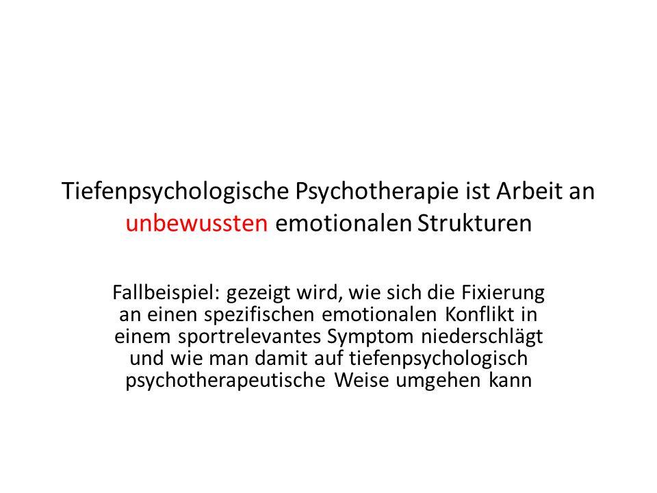 Tiefenpsychologische Psychotherapie ist Arbeit an unbewussten emotionalen Strukturen Fallbeispiel: gezeigt wird, wie sich die Fixierung an einen spezifischen emotionalen Konflikt in einem sportrelevantes Symptom niederschlägt und wie man damit auf tiefenpsychologisch psychotherapeutische Weise umgehen kann