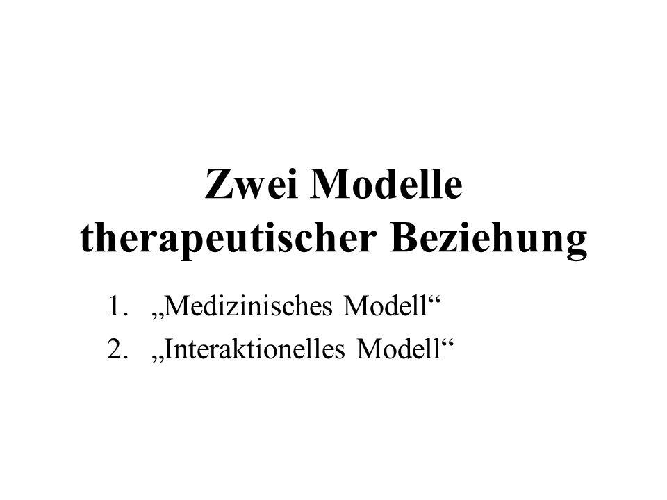 Zwei Modelle therapeutischer Beziehung 1.Medizinisches Modell 2.Interaktionelles Modell