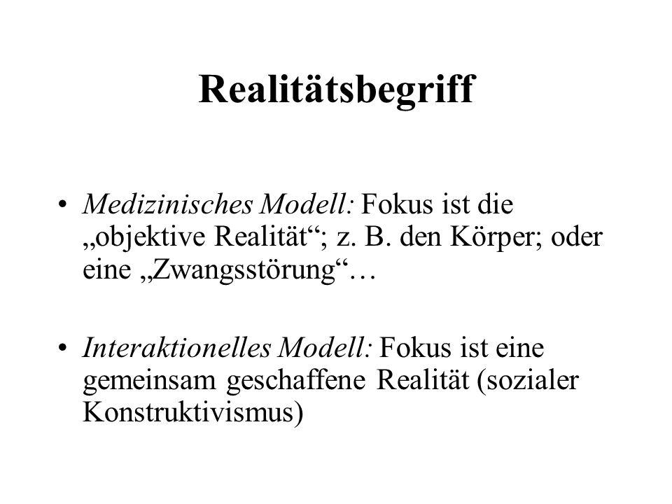 Realitätsbegriff Medizinisches Modell: Fokus ist die objektive Realität; z.