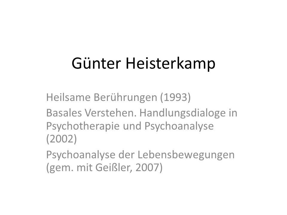 Günter Heisterkamp Heilsame Berührungen (1993) Basales Verstehen. Handlungsdialoge in Psychotherapie und Psychoanalyse (2002) Psychoanalyse der Lebens
