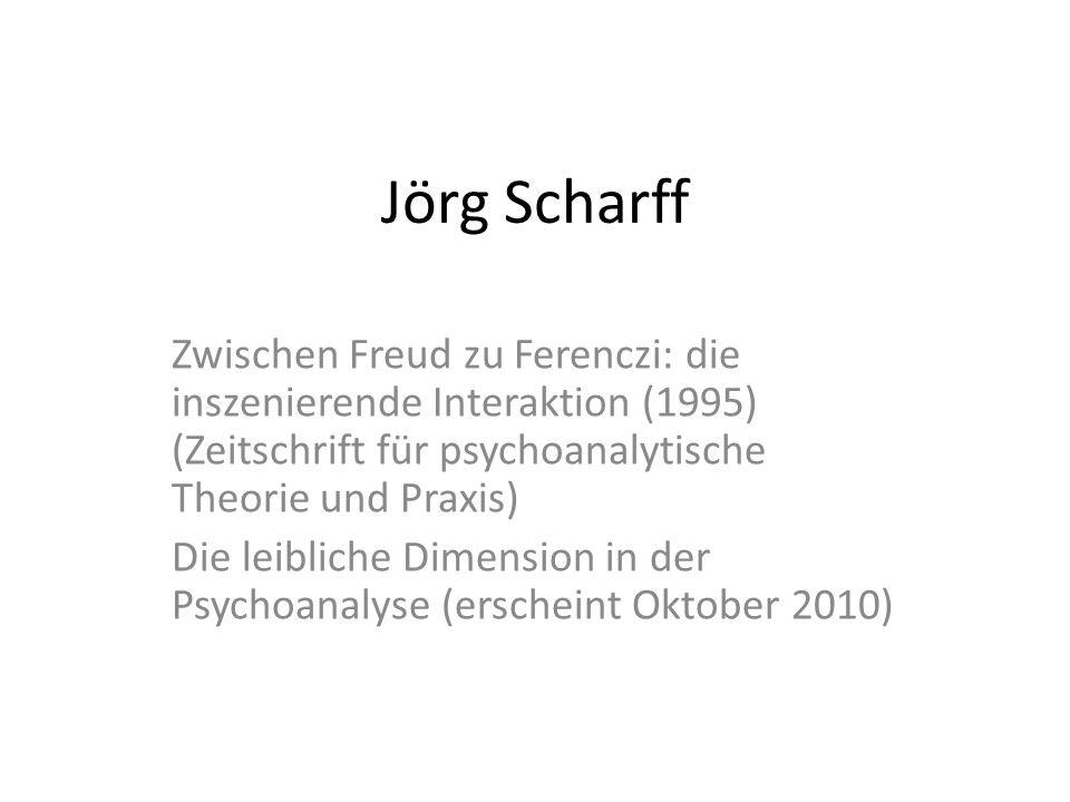 Jörg Scharff Zwischen Freud zu Ferenczi: die inszenierende Interaktion (1995) (Zeitschrift für psychoanalytische Theorie und Praxis) Die leibliche Dim