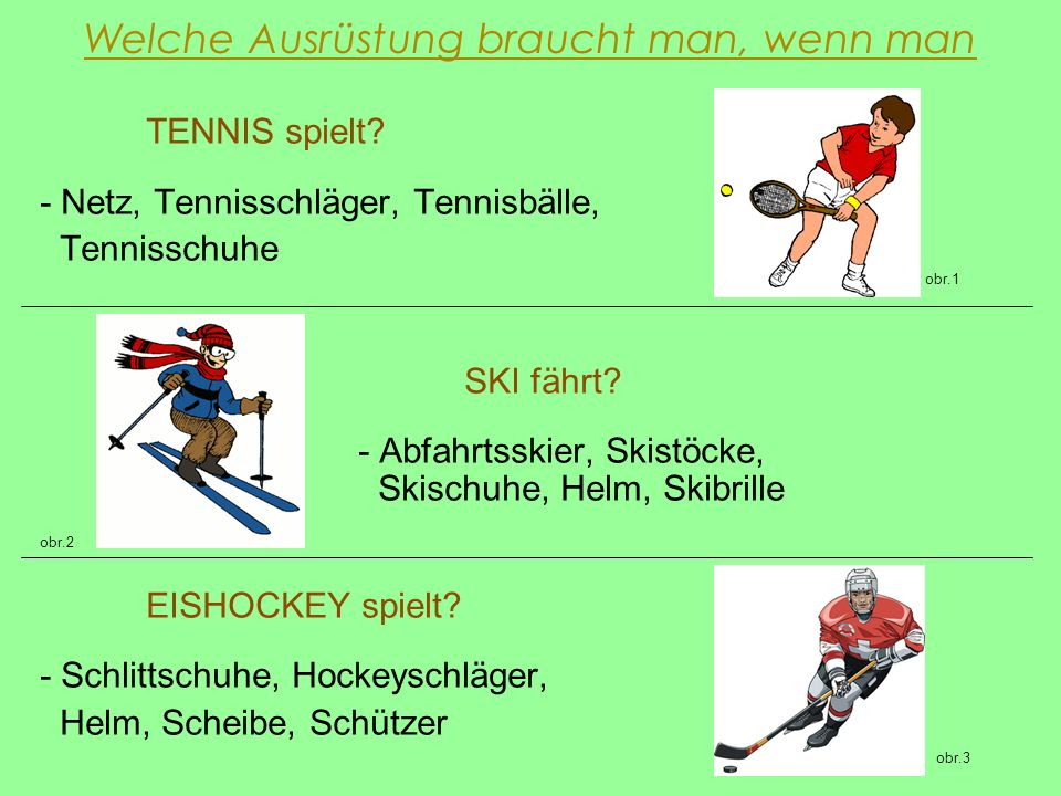 Welche Ausrüstung braucht man, wenn man TENNIS spielt? - Netz, Tennisschläger, Tennisbälle, Tennisschuhe obr.1 SKI fährt? - Abfahrtsskier, Skistöcke,