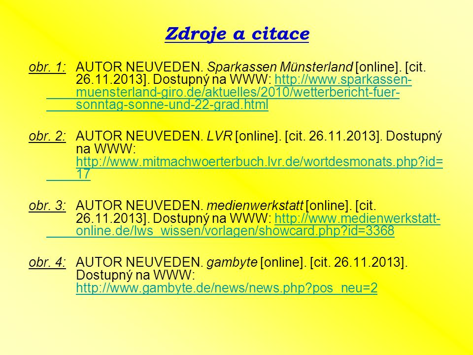 Zdroje a citace obr. 1:AUTOR NEUVEDEN. Sparkassen Münsterland [online]. [cit. 26.11.2013]. Dostupný na WWW: http://www.sparkassen- muensterland-giro.d