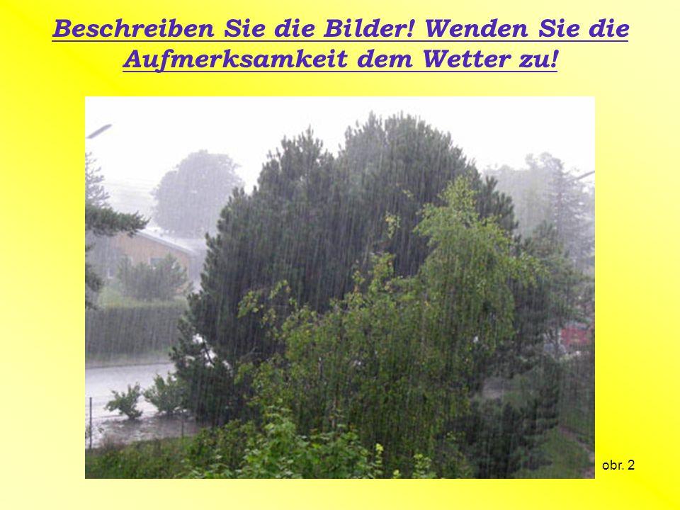 Beschreiben Sie die Bilder! Wenden Sie die Aufmerksamkeit dem Wetter zu! obr. 2