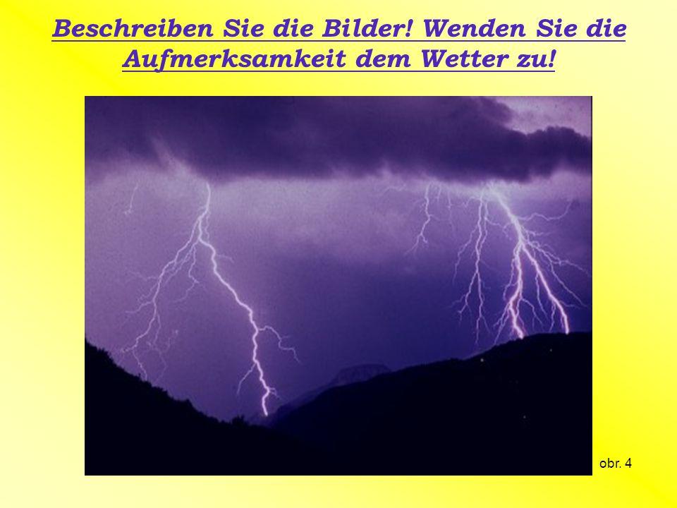 Beschreiben Sie die Bilder! Wenden Sie die Aufmerksamkeit dem Wetter zu! obr. 4