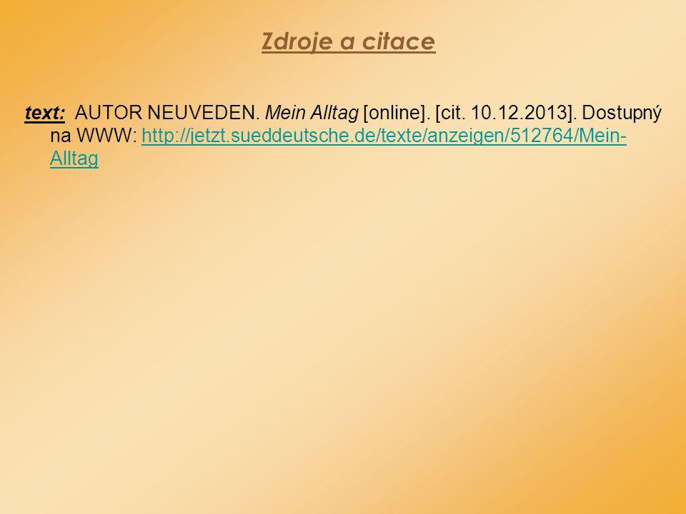 Zdroje a citace text: AUTOR NEUVEDEN. Mein Alltag [online]. [cit. 10.12.2013]. Dostupný na WWW: http://jetzt.sueddeutsche.de/texte/anzeigen/512764/Mei