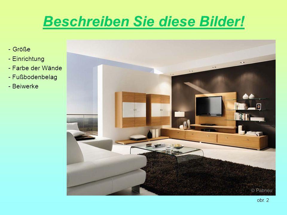 Beschreiben Sie diese Bilder! - Größe - Einrichtung - Farbe der Wände - Fußbodenbelag - Beiwerke obr. 2