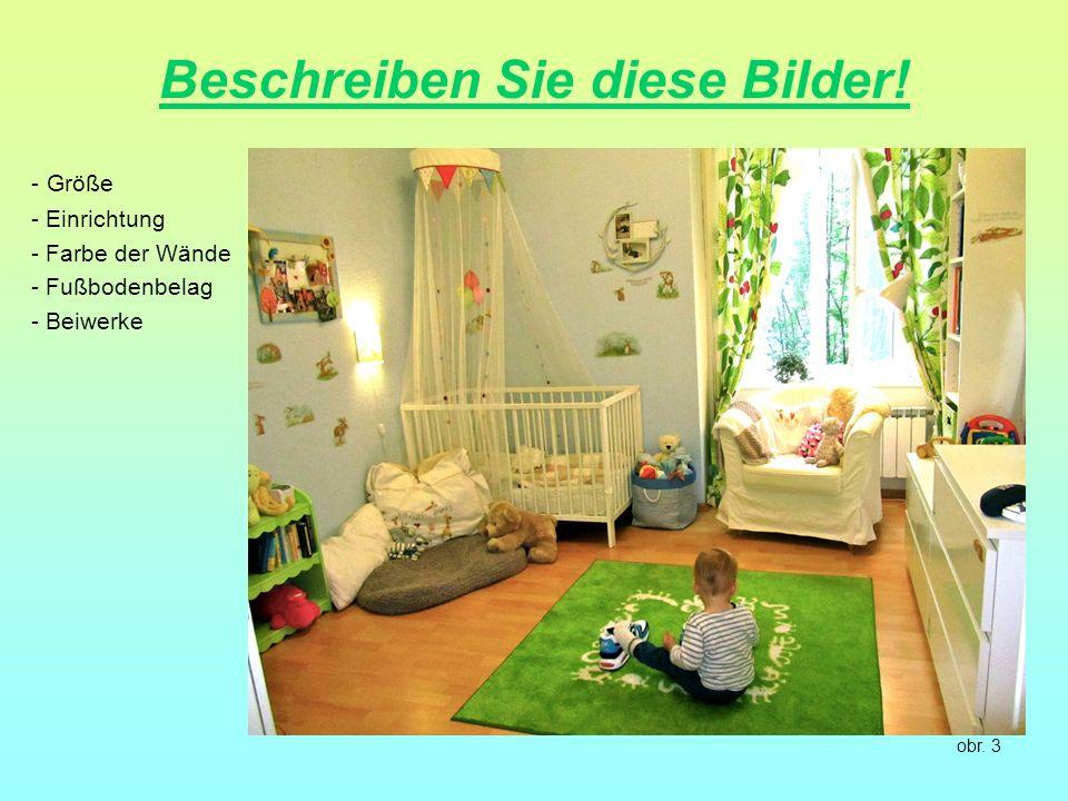 Beschreiben Sie diese Bilder! - Größe - Einrichtung - Farbe der Wände - Fußbodenbelag - Beiwerke obr. 3
