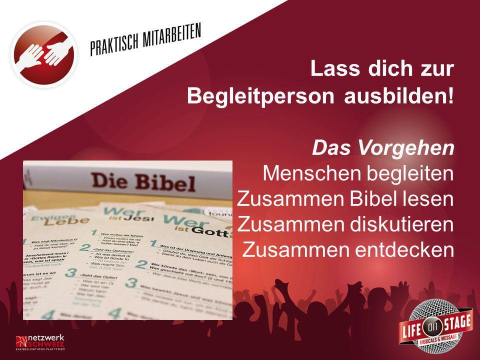Lass dich zur Begleitperson ausbilden! Das Vorgehen Menschen begleiten Zusammen Bibel lesen Zusammen diskutieren Zusammen entdecken