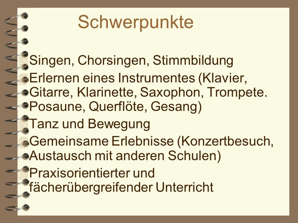 Schwerpunkte 4 Singen, Chorsingen, Stimmbildung 4 Erlernen eines Instrumentes (Klavier, Gitarre, Klarinette, Saxophon, Trompete. Posaune, Querflöte, G