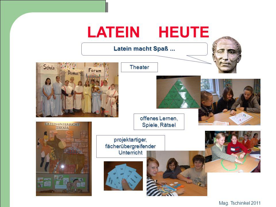 Mag. Tschinkel 2011 LATEIN HEUTE Latein macht Spaß... Theater projektartiger, fächerübergreifender Unterricht offenes Lernen, Spiele, Rätsel