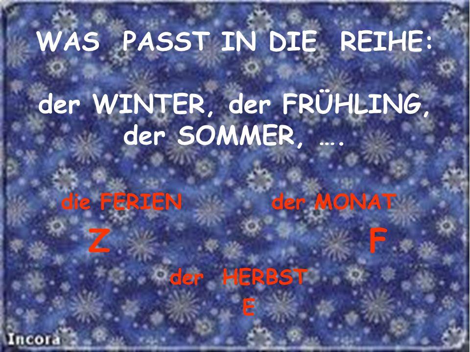 WAS PASST IN DIE REIHE: der WINTER, der FRÜHLING, der SOMMER, …. die FERIEN der MONAT Z F der HERBST E