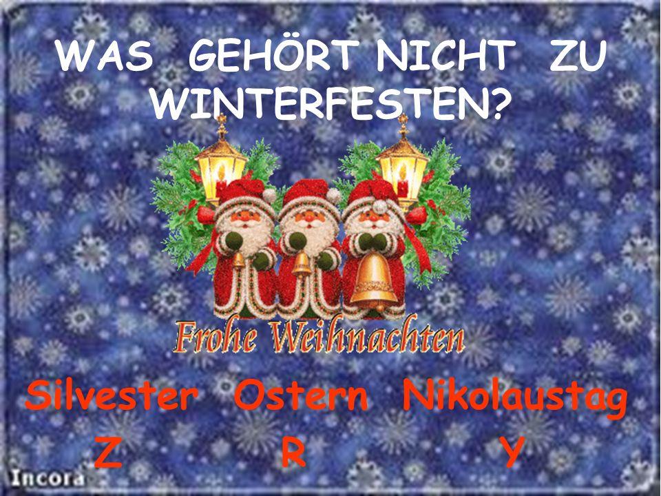 WAS GEHÖRT NICHT ZU WINTERFESTEN? Silvester Ostern Nikolaustag Z R Y