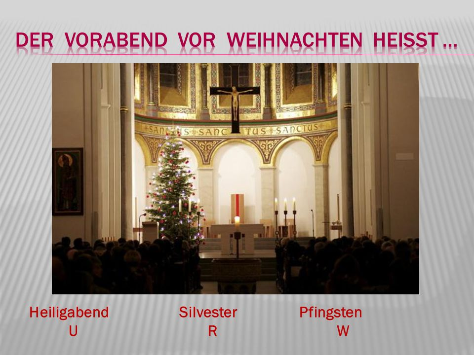 Heiligabend Silvester Pfingsten U R W