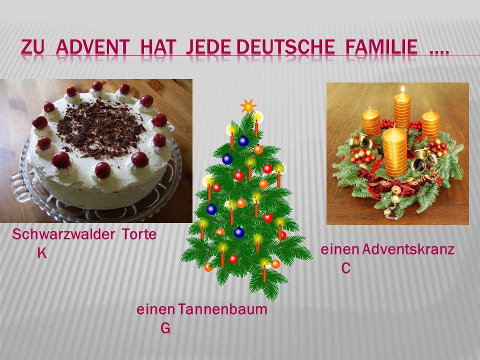 Schwarzwalder Torte K einen Tannenbaum G einen Adventskranz C