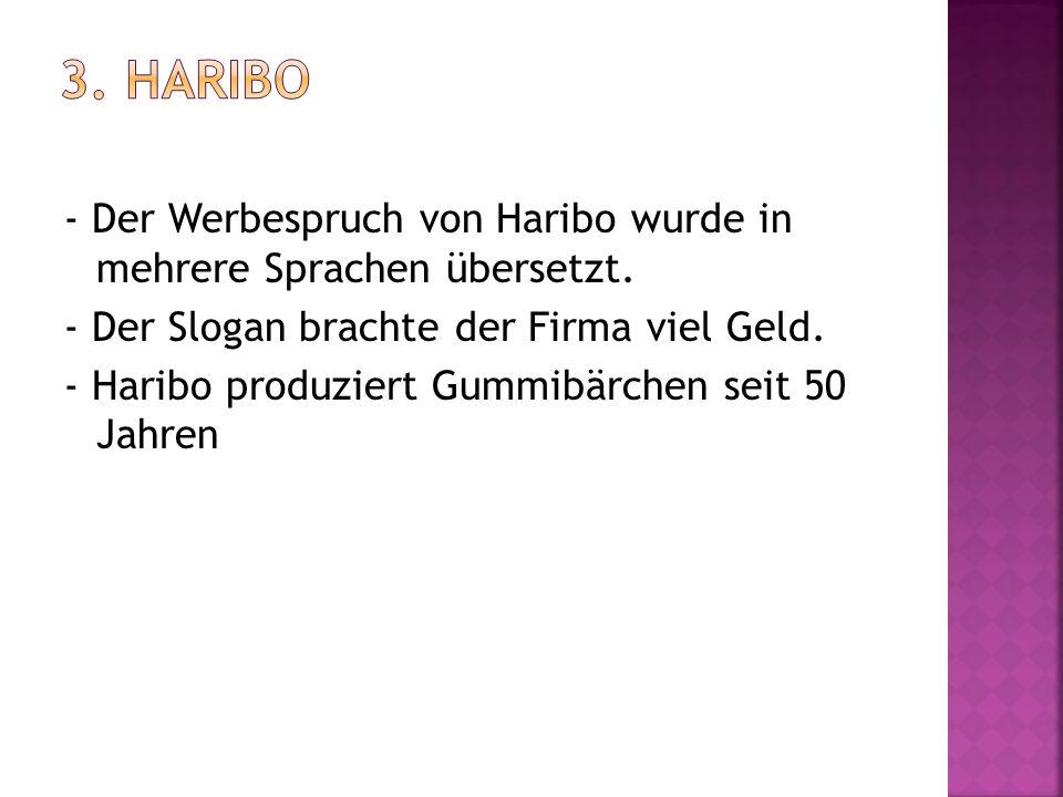 - Der Werbespruch von Haribo wurde in mehrere Sprachen übersetzt. - Der Slogan brachte der Firma viel Geld. - Haribo produziert Gummibärchen seit 50 J