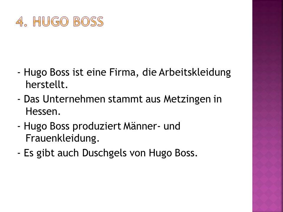 - Hugo Boss ist eine Firma, die Arbeitskleidung herstellt. - Das Unternehmen stammt aus Metzingen in Hessen. - Hugo Boss produziert Männer- und Frauen