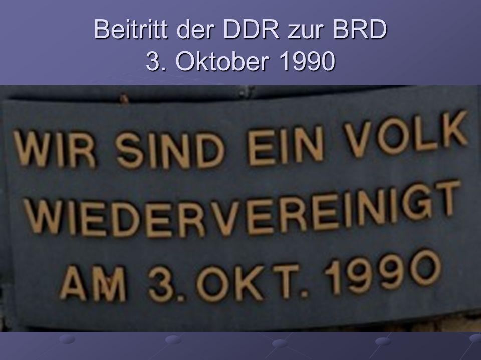 Beitritt der DDR zur BRD 3. Oktober 1990