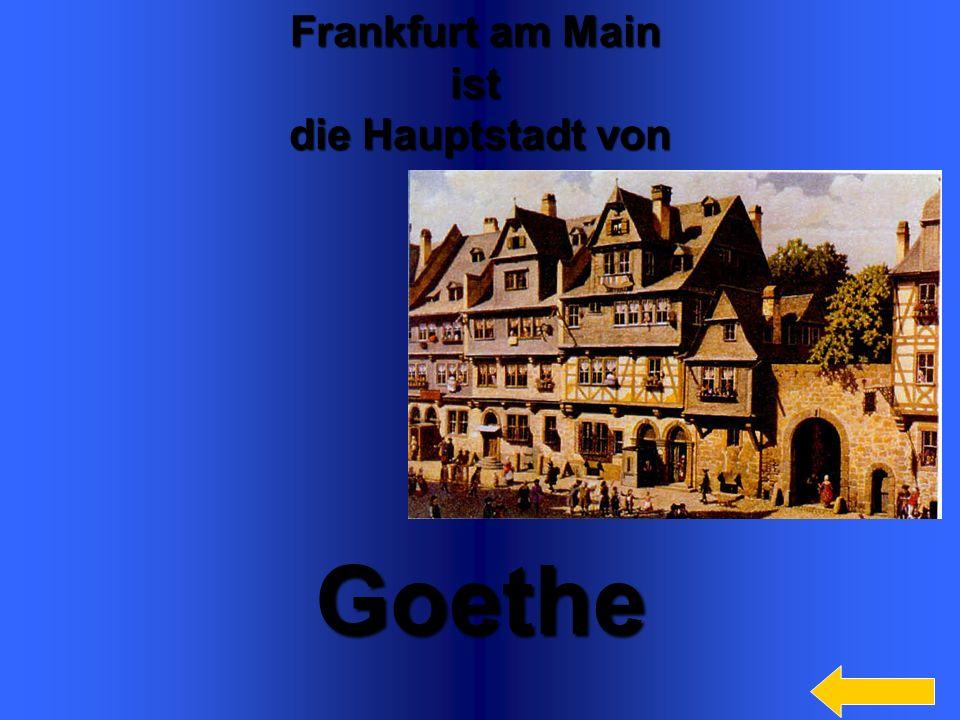 6 Frankfurt am Main ist die Hauptstadt von Goethe