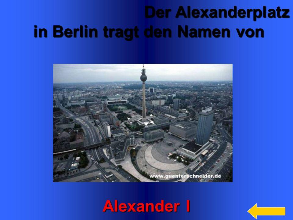 9 Der Alexanderplatz Der Alexanderplatz in Berlin tragt den Namen von in Berlin tragt den Namen von Alexander I