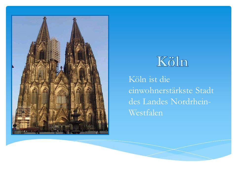 Köln ist die einwohnerstärkste Stadt des Landes Nordrhein- Westfalen