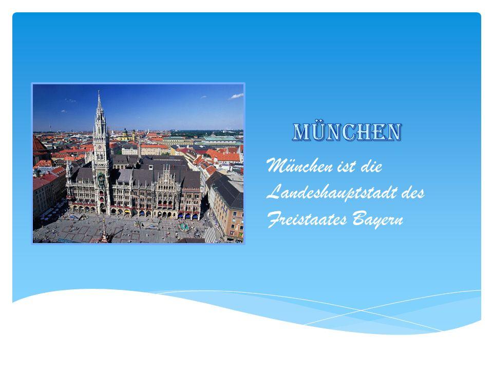 München ist die Landeshauptstadt des Freistaates Bayern