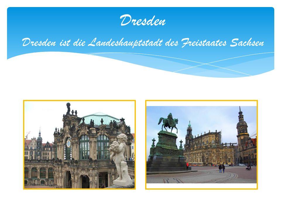 Dresden Dresden ist die Landeshauptstadt des Freistaates Sachsen