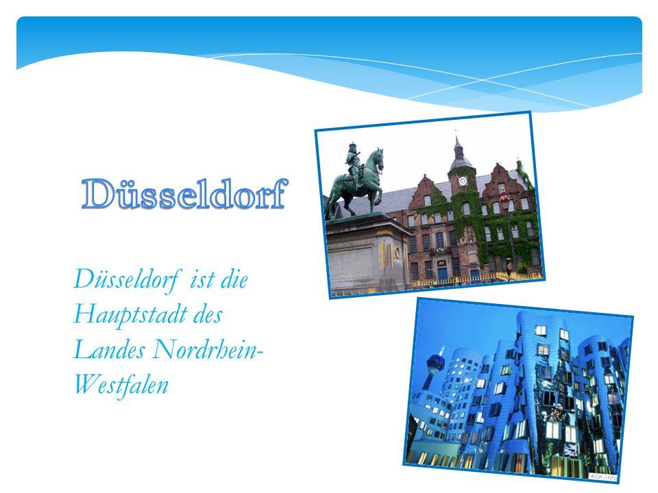 Düsseldorf ist die Hauptstadt des Landes Nordrhein- Westfalen