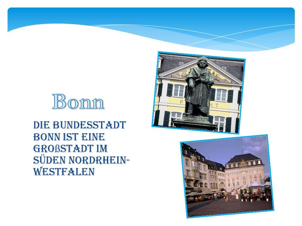 Die Bundesstadt Bonn ist eine Gro ß stadt im Süden Nordrhein- Westfalen