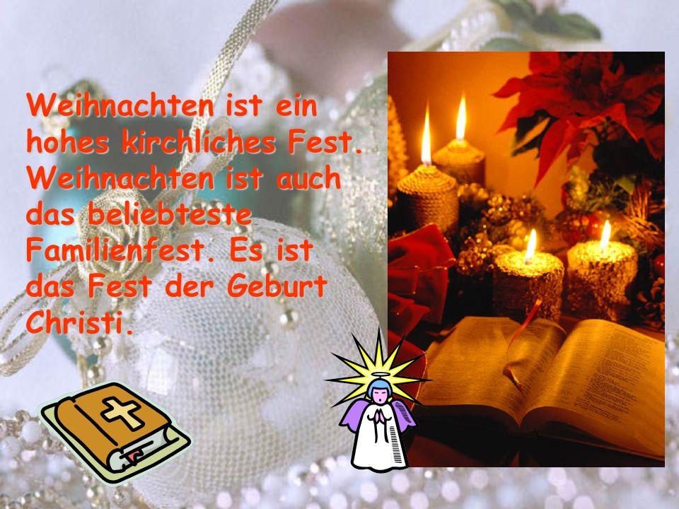 Weihnachten ist ein hohes kirchliches Fest. Weihnachten ist auch das beliebteste Familienfest. Es ist das Fest der Geburt Christi.