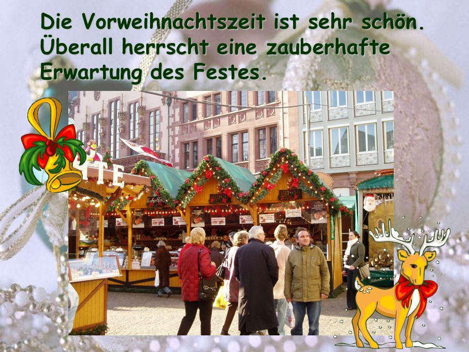 Die Vorweihnachtszeit ist sehr schön. Überall herrscht eine zauberhafte Erwartung des Festes.